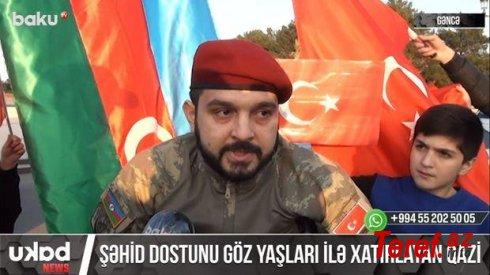 Şəhid dostunu göz yaşları ilə xatırlayan qazi - VİDEO