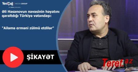 """Əli Həsənovun nəvəsinin həyatını qaraltdığı Türkiyə vətəndaşı: - """"Ailəmə erməni zülmü etdilər"""""""